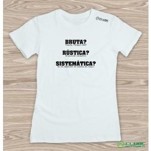 Camiseta Feminina Bruta, Rústica e Sistemática - Branca